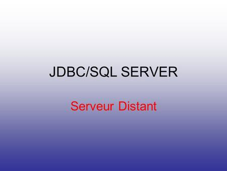 JDBC/SQL SERVER Serveur Distant. Application Client/Serveur Application Multi Niveau.