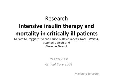 Research Intensive insulin therapy and mortality in critically ill patients Miriam M Treggiari1, Veena Karir2, N David Yanez3, Noel S Weiss4, Stephen Daniel3.