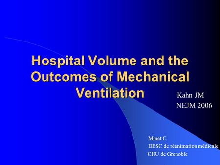 Hospital Volume and the Outcomes of Mechanical Ventilation Hospital Volume and the Outcomes of Mechanical Ventilation Kahn JM NEJM 2006 Minet C DESC de.