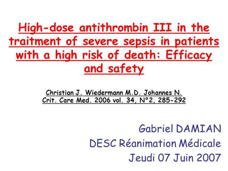 High-dose antithrombin III in the traitment of severe sepsis in patients with a high risk of death: Efficacy and safety Christian J. Wiedermann M.D. Johannes.