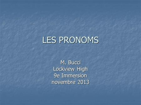 LES PRONOMS M. Bucci Lockview High 9e Immersion novembre 2013.