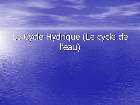 Le Cycle Hydrique (Le cycle de l'eau)
