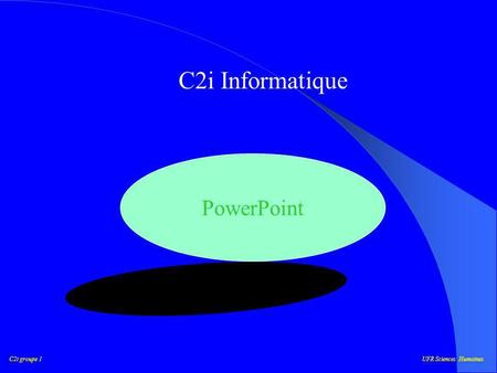 C2i groupe 1UFR Sciences Humaines C2i Informatique PowerPoint.