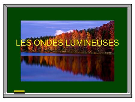 LES ONDES LUMINEUSES.