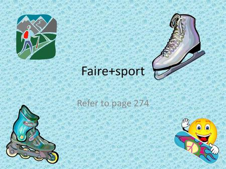 Faire+sport Refer to page 274. In English, when we are talking about doing a sport we say: I jog I hike I horseback ride Etc… In French, when we are talking.