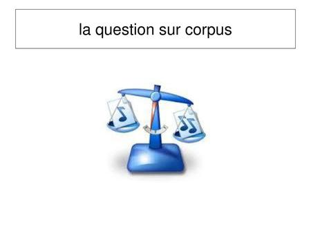 La question sur corpus.