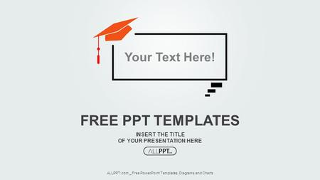 INSERT THE TITLE OF YOUR PRESENTATION HERE FREE PPT TEMPLATES ALLPPT.com _ Free PowerPoint Templates, Diagrams and Charts Your Text Here!