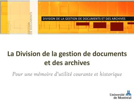 La Division de la gestion de documents et des archives