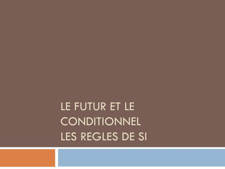 Le futur et le conditionNel Les regles de SI