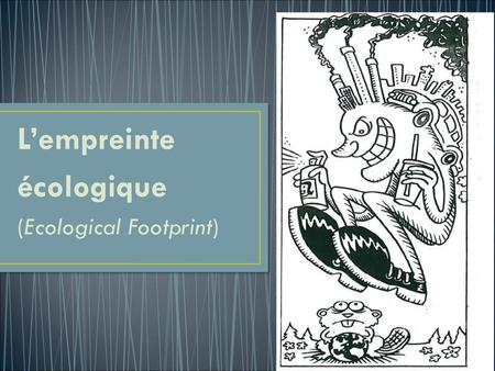 L'empreinte écologique (Ecological Footprint).