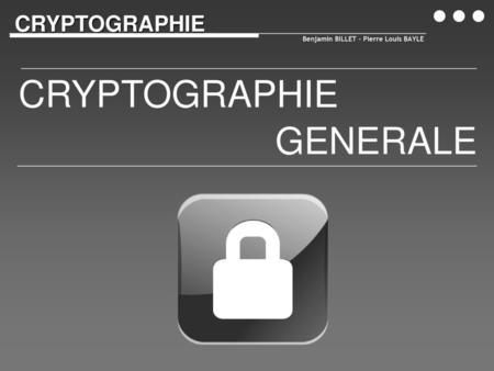 CRYPTOGRAPHIE GENERALE CRYPTOGRAPHIE