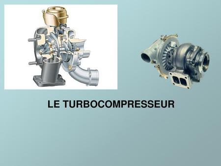 LE TURBOCOMPRESSEUR.