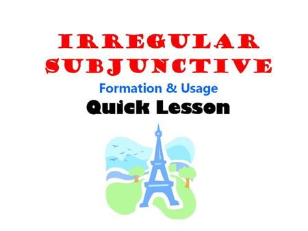 Subjunctive REGULAR irregular MEMORIZED ©NicoleRichelle.