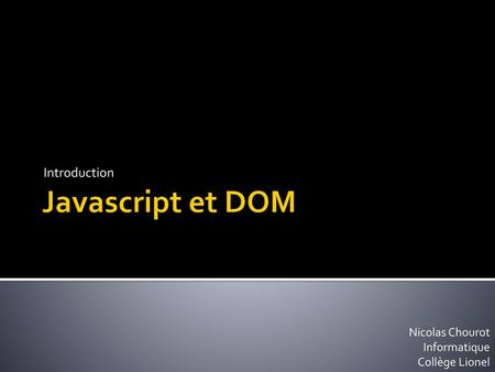 Javascript et DOM Introduction Nicolas Chourot Informatique