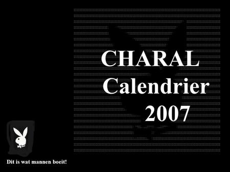 CHARAL Calendrier 2007 Dit is wat mannen boeit!.