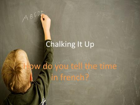 Chalking It Up How do you tell the time in french?