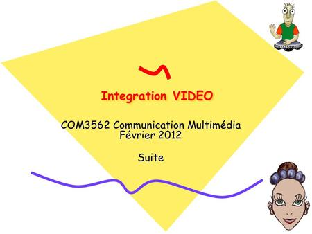 Integration VIDEO COM3562 Communication Multimédia Février 2012 Suite.
