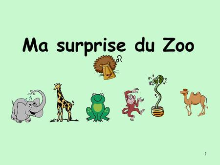 1 Ma surprise du Zoo. 2 Lundi, je reçois un cadeau. Quelle surprise !