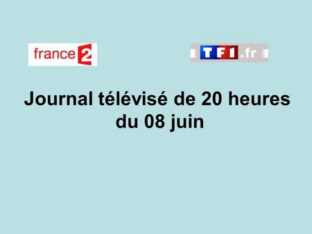 Journal télévisé de 20 heures du 08 juin. Use the buttons below the video to hear it played, to pause it and to stop it. It lasts roughly 60 seconds.