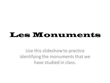 Les Monuments Use this slideshow to practice identifying the monuments that we have studied in class.