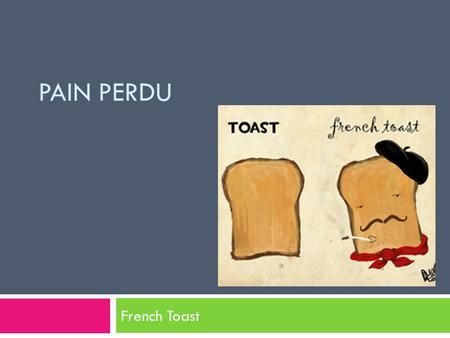 PAIN PERDU French Toast.