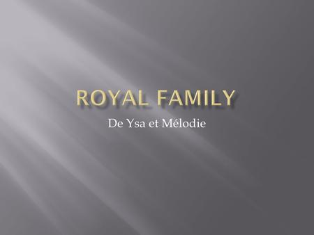 Royal FamilY De Ysa et Mélodie.