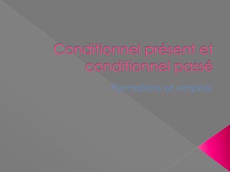 Conditionnel présent et conditionnel passé