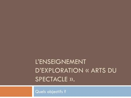 L'enseignement d'exploration « arts du spectacle ».