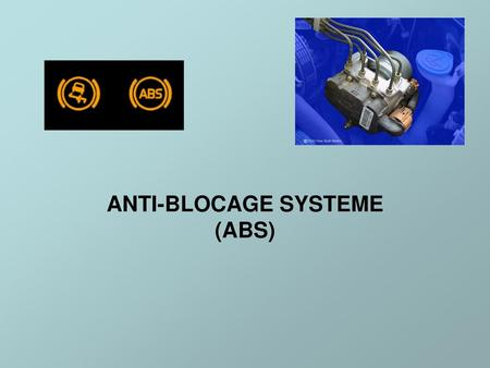 ANTI-BLOCAGE SYSTEME (ABS)