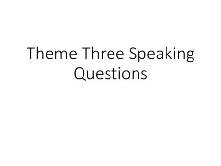 Theme Three Speaking Questions