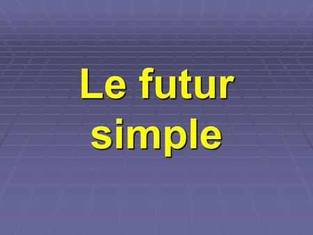Le Futur Simple Ppt Video Online Telecharger