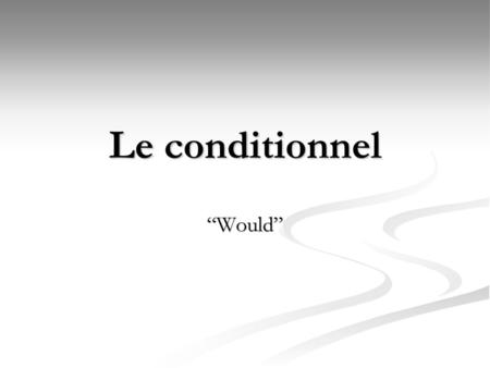"Le conditionnel ""Would""."