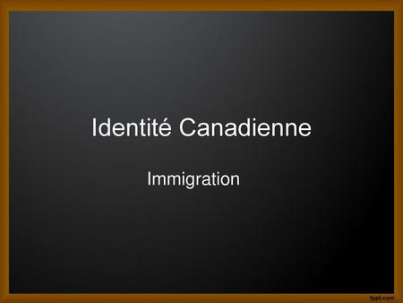 Identité Canadienne Immigration.