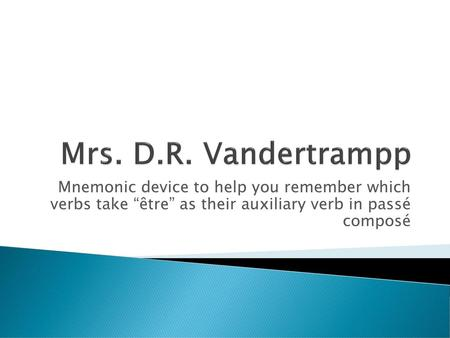"Mrs. D.R. Vandertrampp Mnemonic device to help you remember which verbs take ""être"" as their auxiliary verb in passé composé."