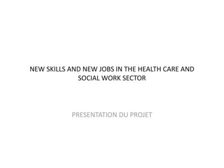 NEW SKILLS AND NEW JOBS IN THE HEALTH CARE AND SOCIAL WORK SECTOR