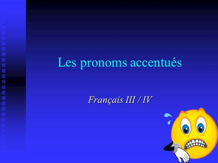 Les pronoms accentués Français III / IV. You use stress pronouns in French...... to reinforce or stress the subject.... to reinforce or stress the subject.