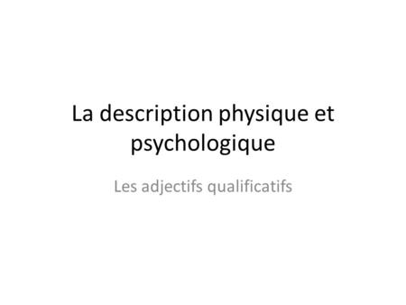 La description physique et psychologique