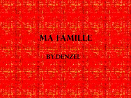 Ma FAMILLE By.Denzel.