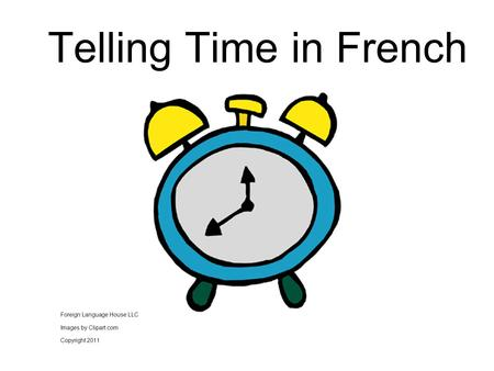Telling Time in French Foreign Language House LLC Images by Clipart.com Copyright 2011.