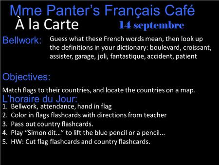 À la Carte 14 septembre Mme Panter's Français Café Guess what these French words mean, then look up the definitions in your dictionary: boulevard, croissant,