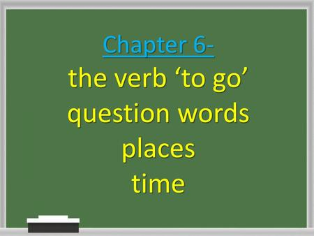 Chapter 6- the verb 'to go' question words places time