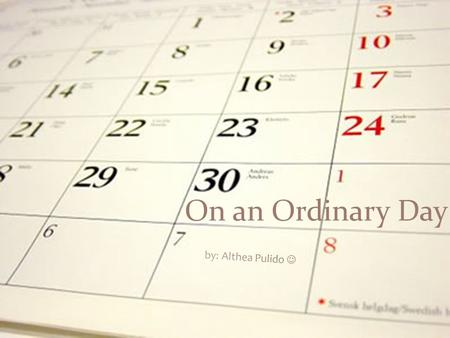 On an Ordinary Day by: Althea Pulido .