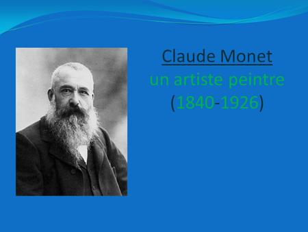Claude Monet un artiste peintre ( )