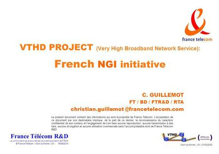 VTHD PROJECT (Very High Broadband Network Service): French NGI initiative C. GUILLEMOT FT / BD / FTR&D / RTA christian.guillemot @francetelecom.com.