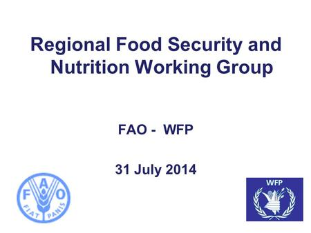 Regional Food Security and Nutrition Working Group FAO - WFP 31 July 2014.