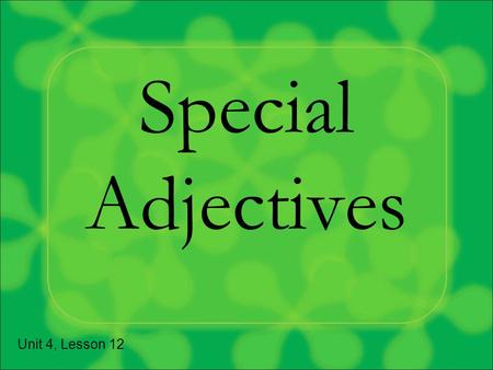 Special Adjectives Unit 4, Lesson 12. Reminder…where do adjectives usually go in French? Answer: After the noun.