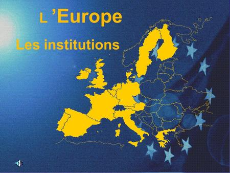 L 'Europe Les institutions 1.