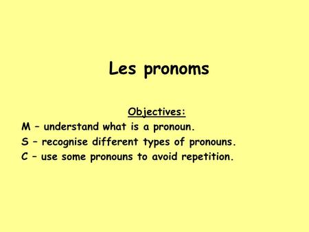 Les pronoms Objectives: M – understand what is a pronoun.