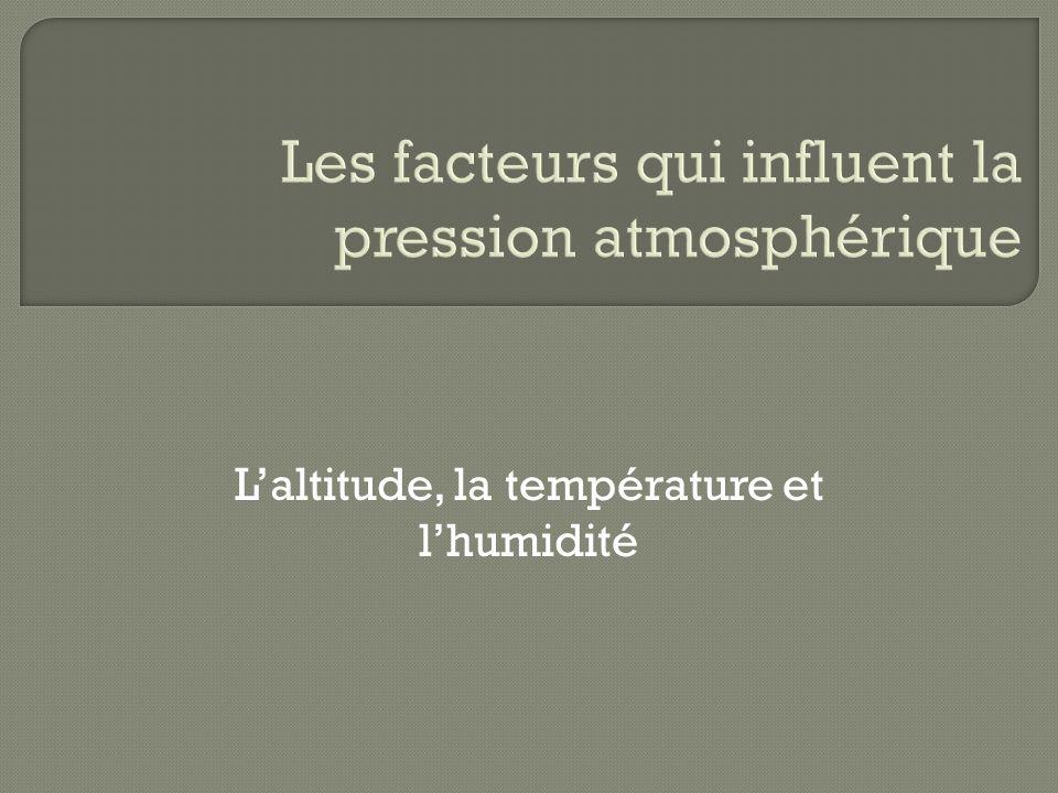 les facteurs qui influent la pression atmosph rique ppt. Black Bedroom Furniture Sets. Home Design Ideas