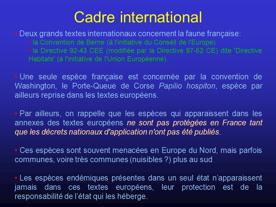 Cadre international Deux grands textes internationaux concernent la faune française: la Convention de Berne (à l initiative du Conseil de l Europe)